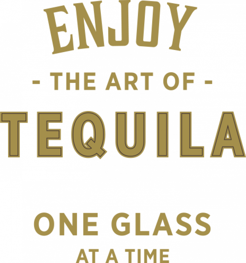 Enjoy the art of tequila one glass at a time text.